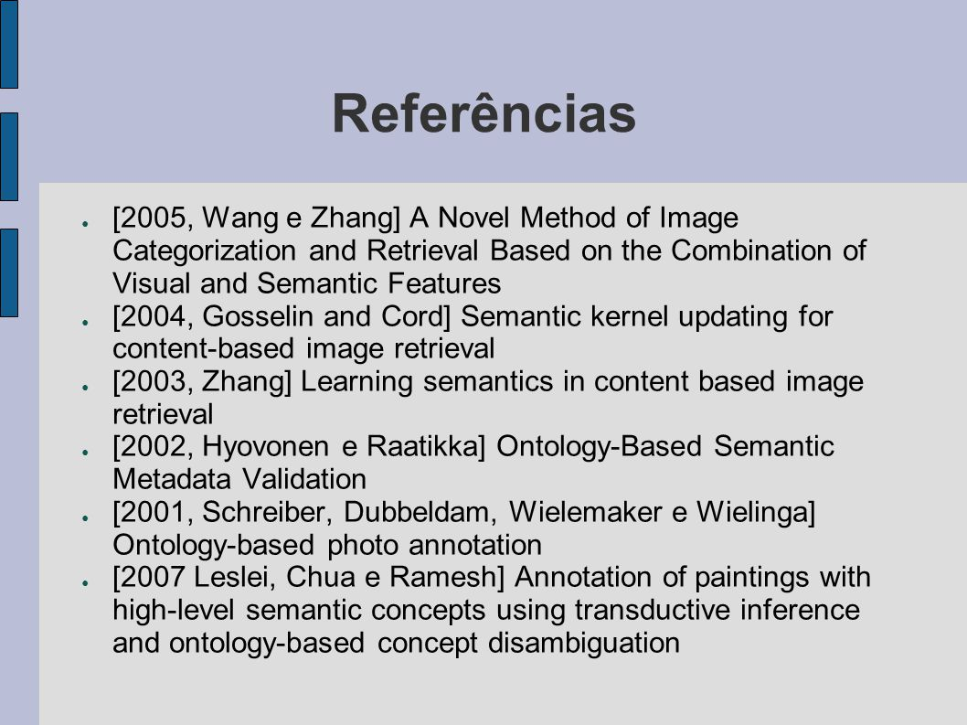 Referências [2005, Wang e Zhang] A Novel Method of Image Categorization and Retrieval Based on the Combination of Visual and Semantic Features.